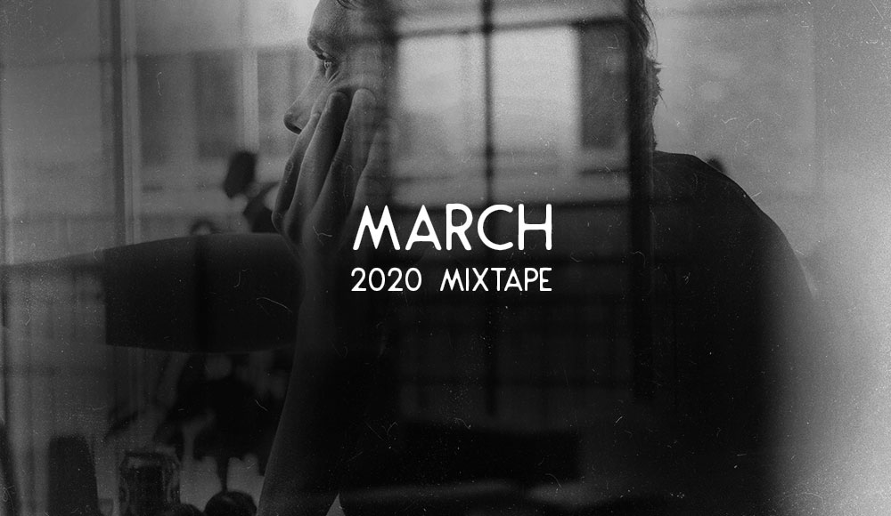 MARCH 2020 MIXTAPE