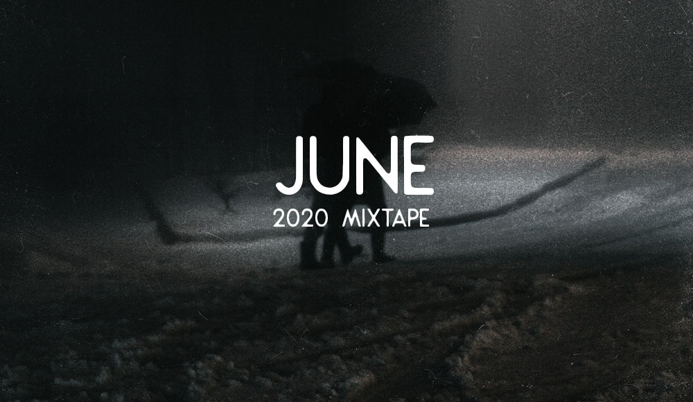 JUNE 2020 MIXTAPE