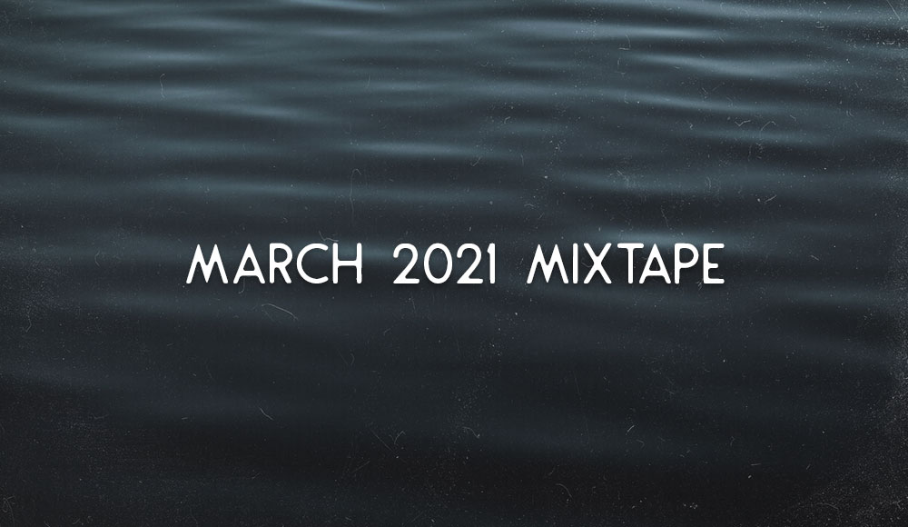 MARCH 2021 MIXTAPE